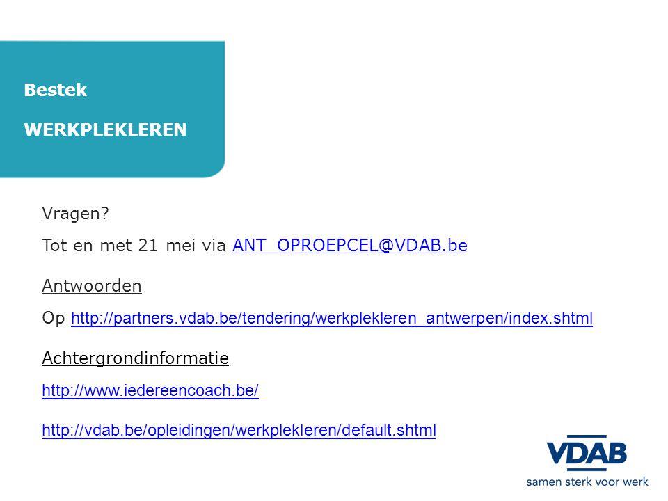 Bestek WERKPLEKLEREN. Vragen Tot en met 21 mei via ANT_OPROEPCEL@VDAB.be. Antwoorden.