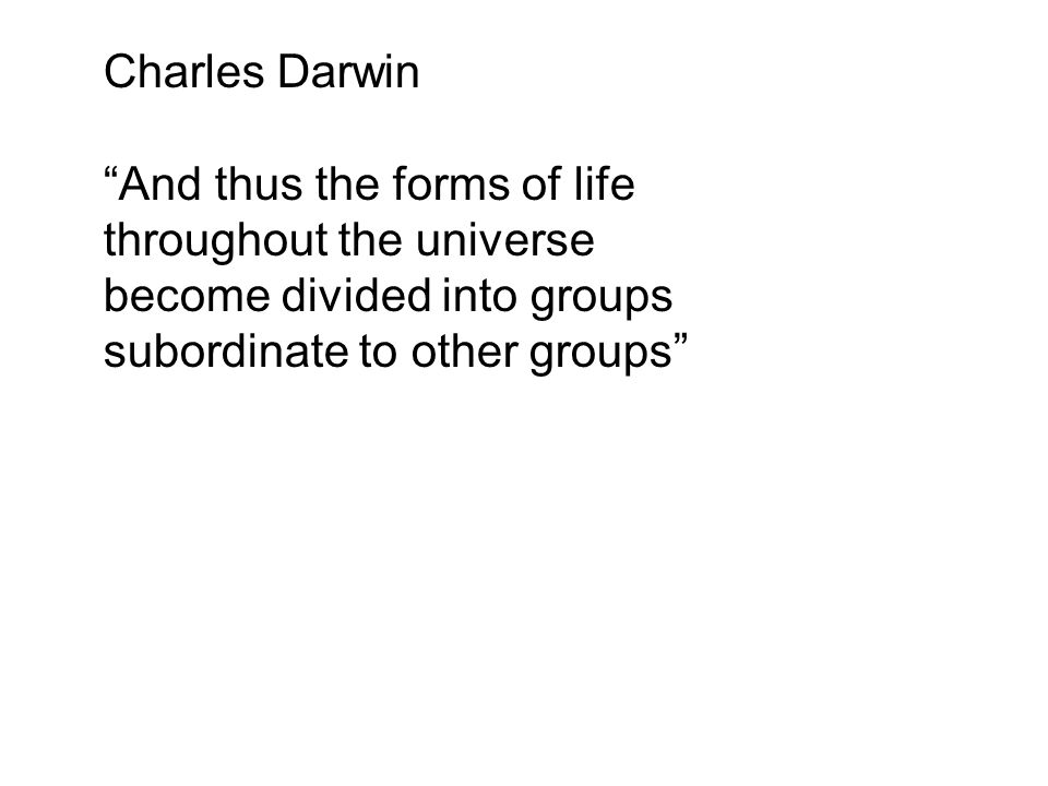 Charles Darwin And thus the forms of life. throughout the universe.