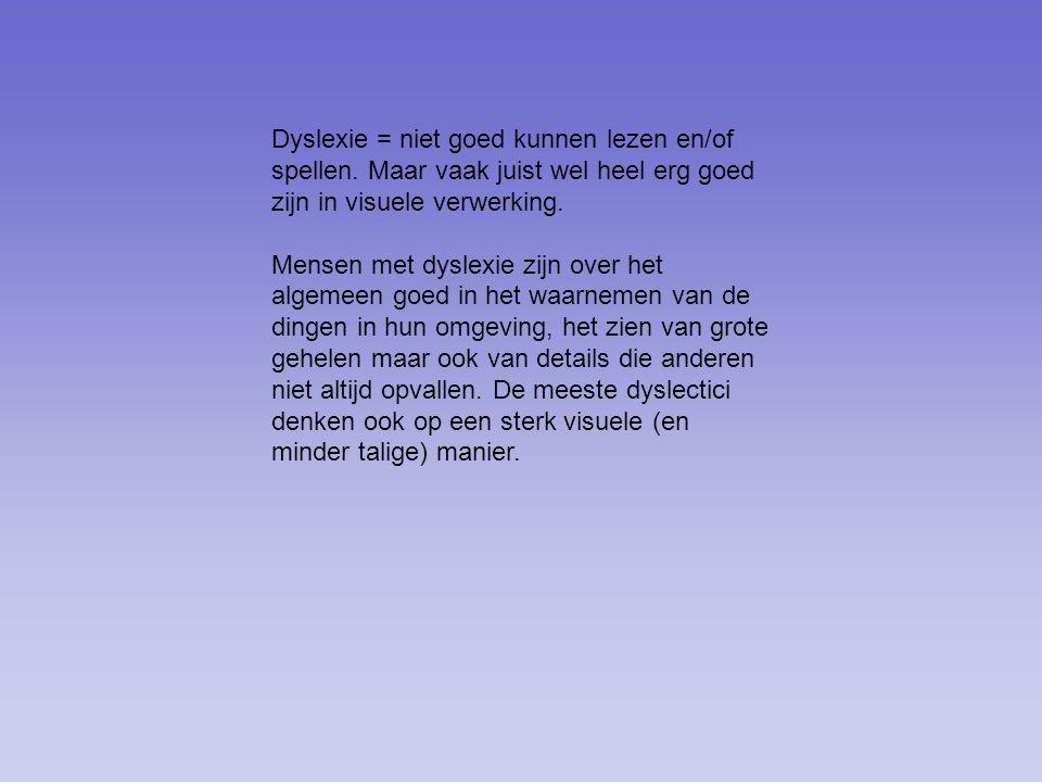 Dyslexie = niet goed kunnen lezen en/of spellen
