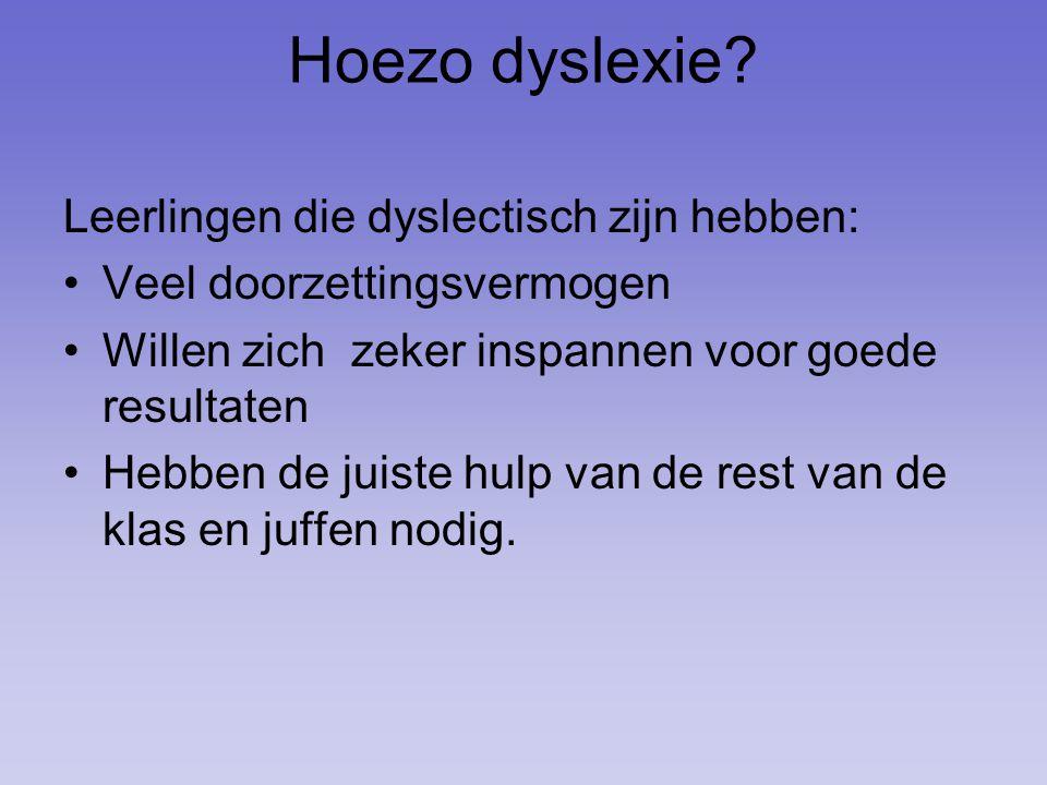 Hoezo dyslexie Leerlingen die dyslectisch zijn hebben: