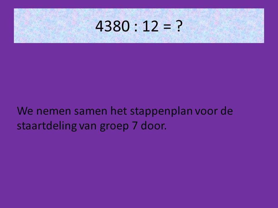 4380 : 12 = We nemen samen het stappenplan voor de staartdeling van groep 7 door.