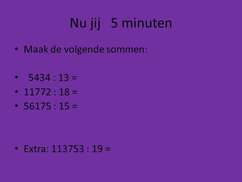 Nu jij 5 minuten Maak de volgende sommen: 5434 : 13 = 11772 : 18 =