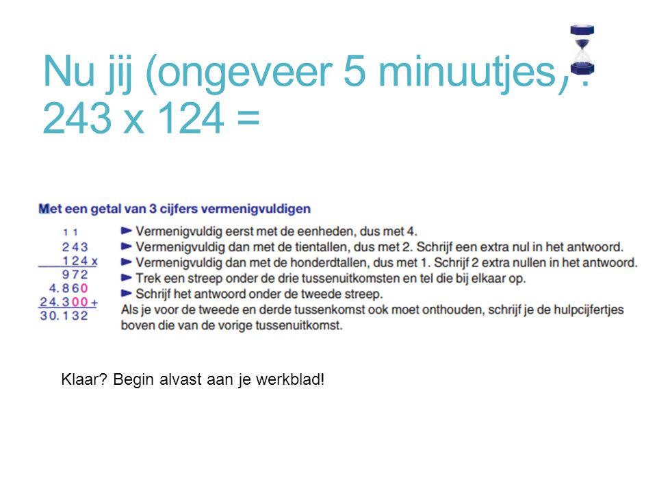 Nu jij (ongeveer 5 minuutjes) : 243 x 124 =