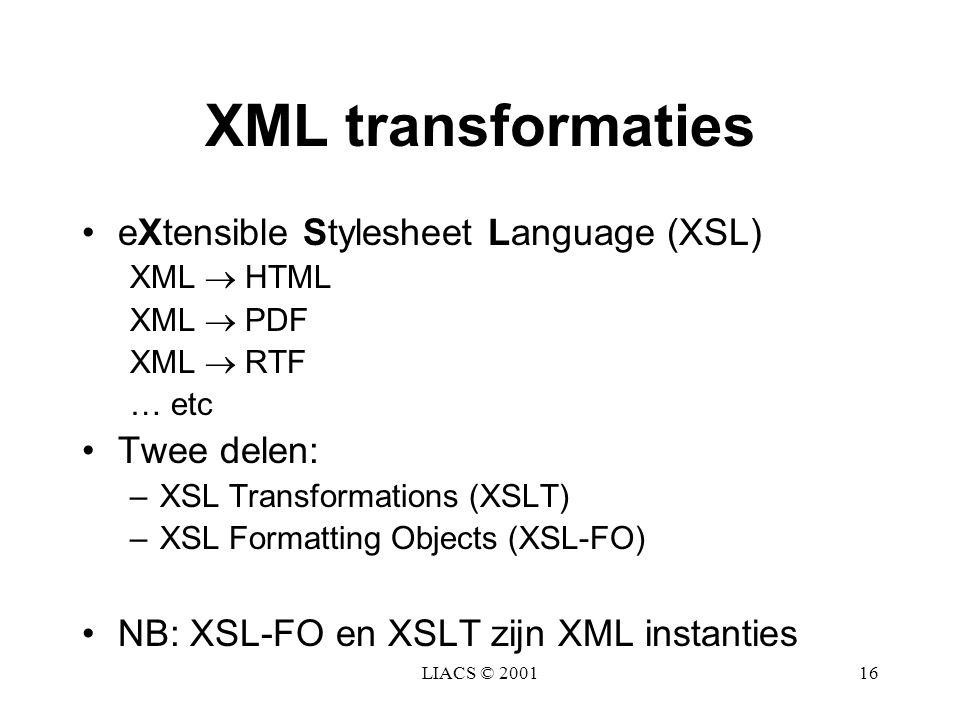 XML transformaties eXtensible Stylesheet Language (XSL) Twee delen: