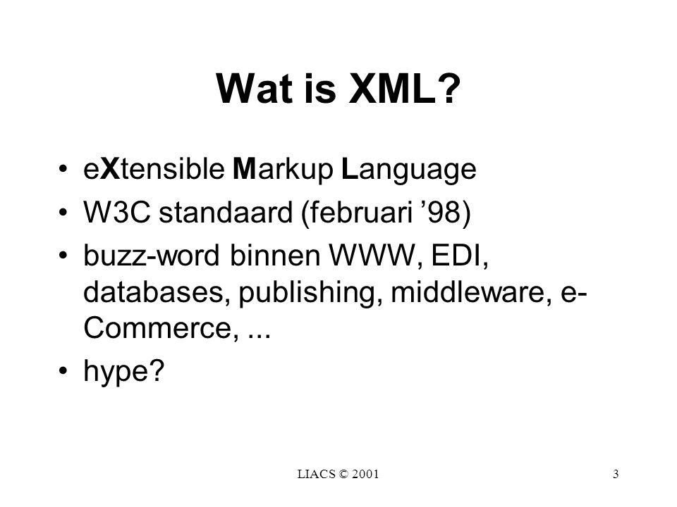 Wat is XML eXtensible Markup Language W3C standaard (februari '98)