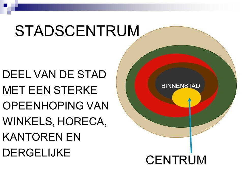 STADSCENTRUM CENTRUM DEEL VAN DE STAD MET EEN STERKE OPEENHOPING VAN