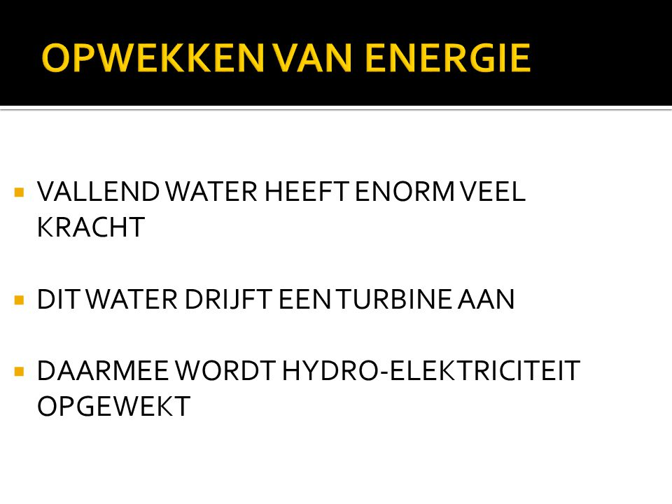 OPWEKKEN VAN ENERGIE VALLEND WATER HEEFT ENORM VEEL KRACHT