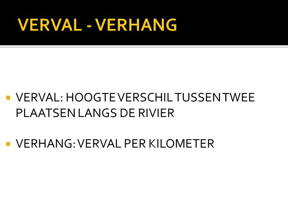 VERVAL - VERHANG VERVAL: HOOGTE VERSCHIL TUSSEN TWEE PLAATSEN LANGS DE RIVIER.