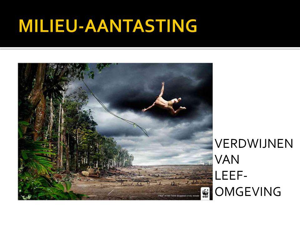 MILIEU-AANTASTING VERDWIJNEN VAN LEEF-OMGEVING