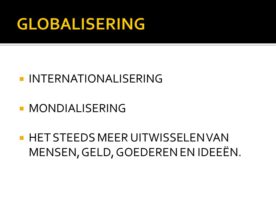 GLOBALISERING INTERNATIONALISERING MONDIALISERING