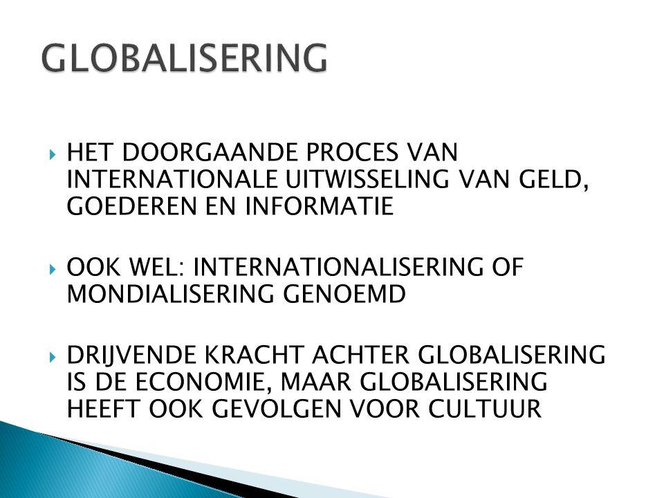 GLOBALISERING HET DOORGAANDE PROCES VAN INTERNATIONALE UITWISSELING VAN GELD, GOEDEREN EN INFORMATIE.