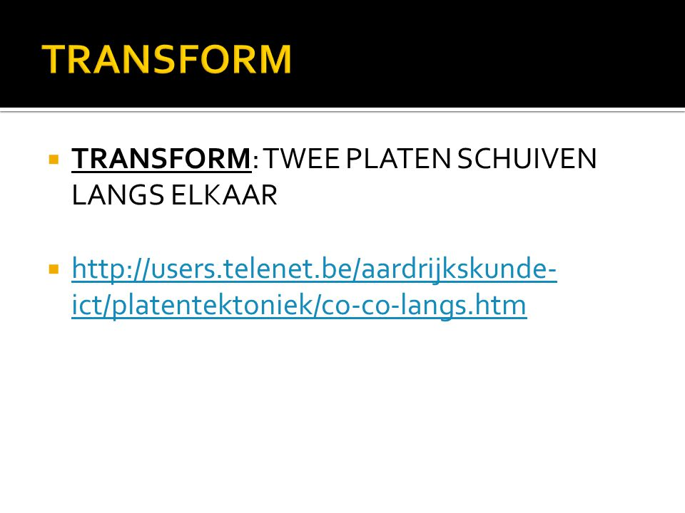 TRANSFORM TRANSFORM: TWEE PLATEN SCHUIVEN LANGS ELKAAR