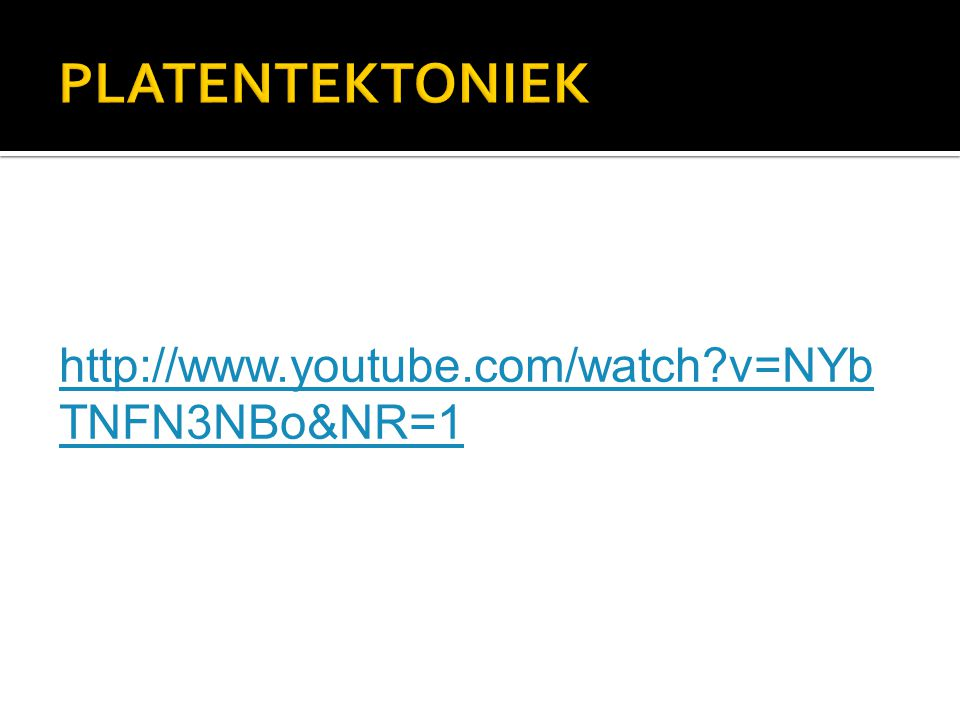 PLATENTEKTONIEK http://www.youtube.com/watch v=NYbTNFN3NBo&NR=1