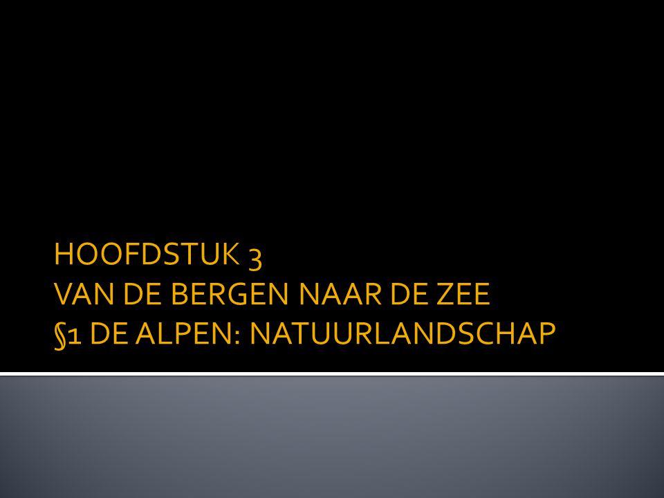 HOOFDSTUK 3 VAN DE BERGEN NAAR DE ZEE §1 DE ALPEN: NATUURLANDSCHAP