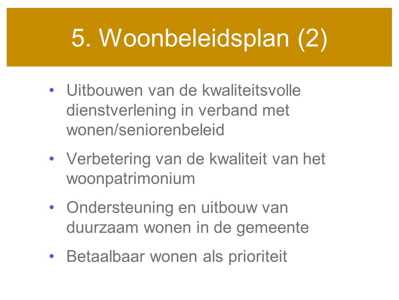 5. Woonbeleidsplan (2) Uitbouwen van de kwaliteitsvolle dienstverlening in verband met wonen/seniorenbeleid.