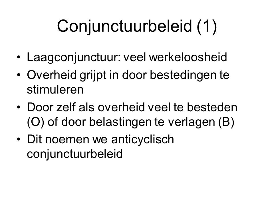 Conjunctuurbeleid (1) Laagconjunctuur: veel werkeloosheid