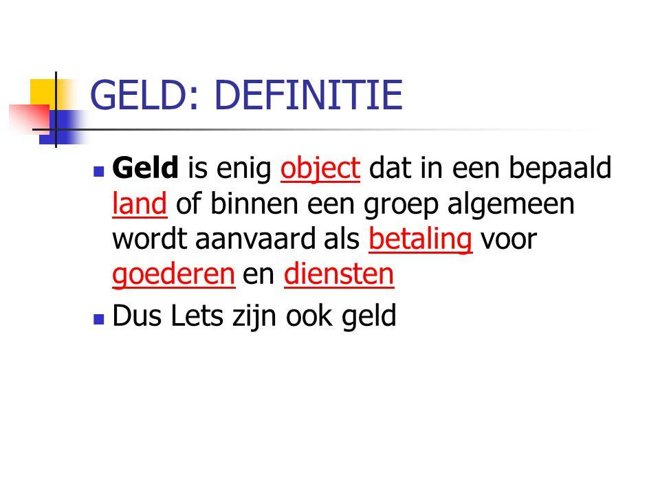 GELD: DEFINITIE Geld is enig object dat in een bepaald land of binnen een groep algemeen wordt aanvaard als betaling voor goederen en diensten.