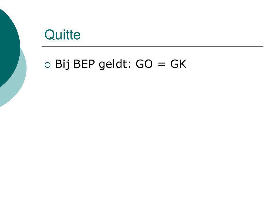 Quitte Bij BEP geldt: GO = GK