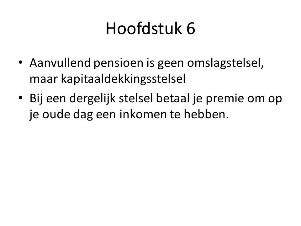 Hoofdstuk 6 Aanvullend pensioen is geen omslagstelsel, maar kapitaaldekkingsstelsel.