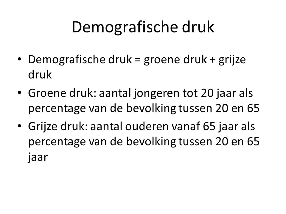 Demografische druk Demografische druk = groene druk + grijze druk