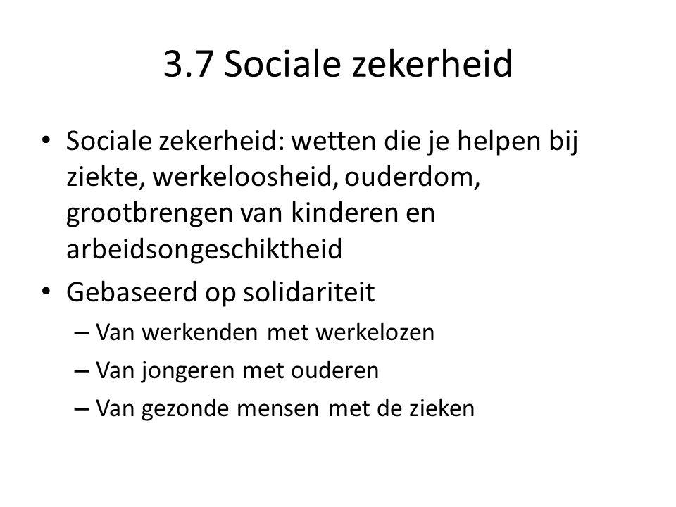 3.7 Sociale zekerheid Sociale zekerheid: wetten die je helpen bij ziekte, werkeloosheid, ouderdom, grootbrengen van kinderen en arbeidsongeschiktheid.