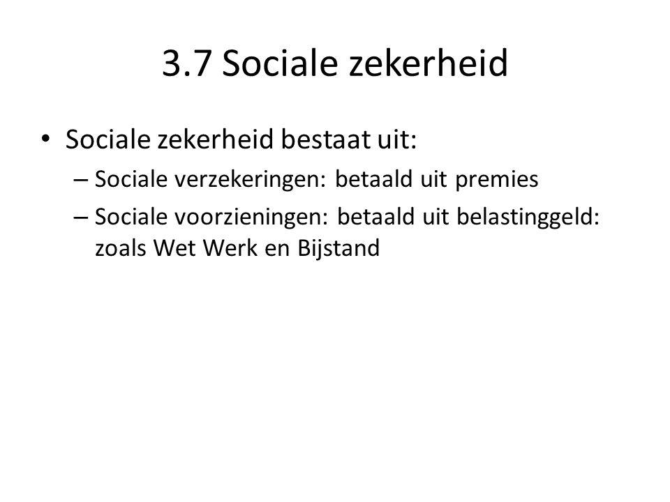 3.7 Sociale zekerheid Sociale zekerheid bestaat uit:
