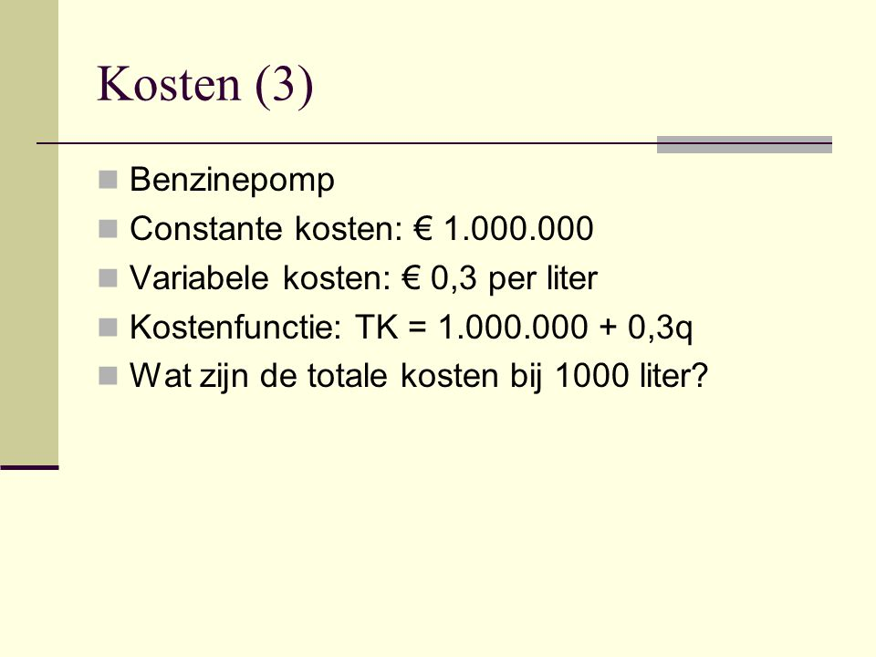 Kosten (3) Benzinepomp Constante kosten: € 1.000.000