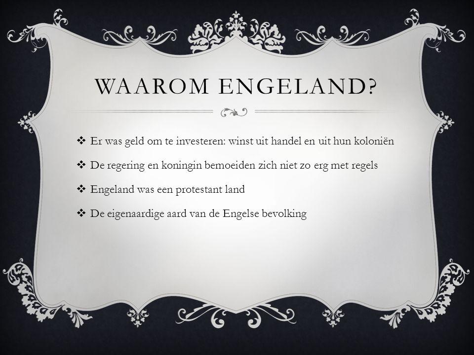 Waarom Engeland Er was geld om te investeren: winst uit handel en uit hun koloniën. De regering en koningin bemoeiden zich niet zo erg met regels.