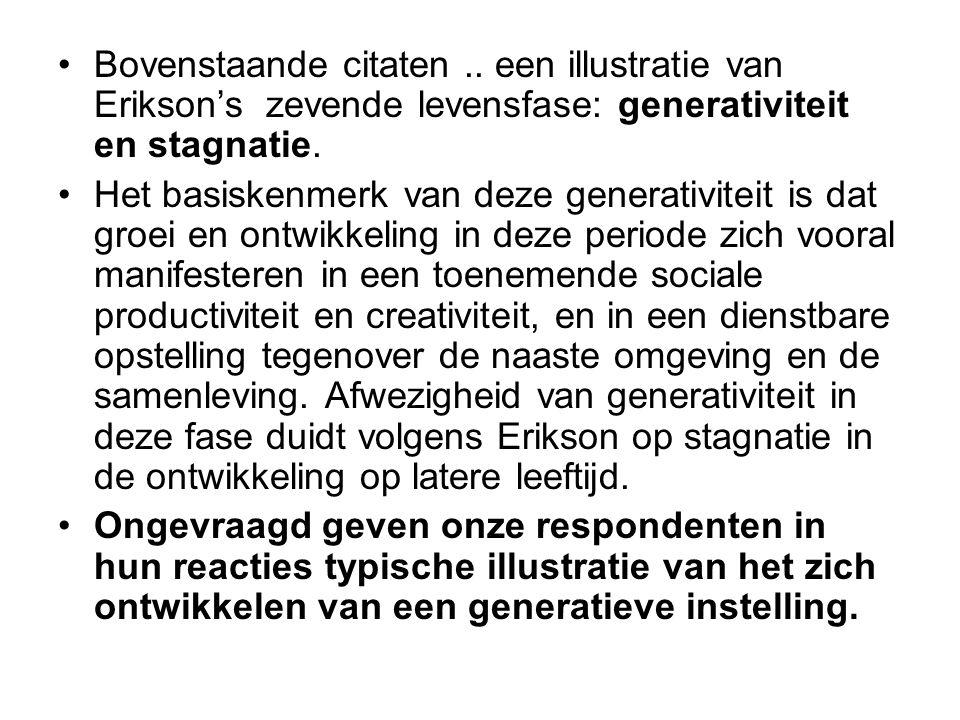 Bovenstaande citaten .. een illustratie van Erikson's zevende levensfase: generativiteit en stagnatie.