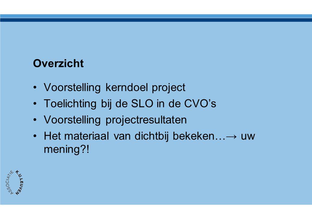 Overzicht Voorstelling kerndoel project. Toelichting bij de SLO in de CVO's. Voorstelling projectresultaten.