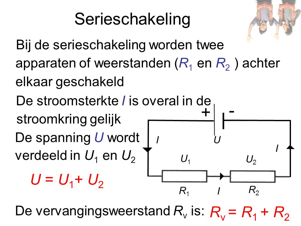 Serieschakeling U = U1+ U2 Rv = R1 + R2