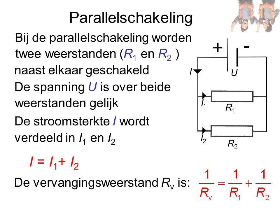 Parallelschakeling I = I1+ I2 Bij de parallelschakeling worden