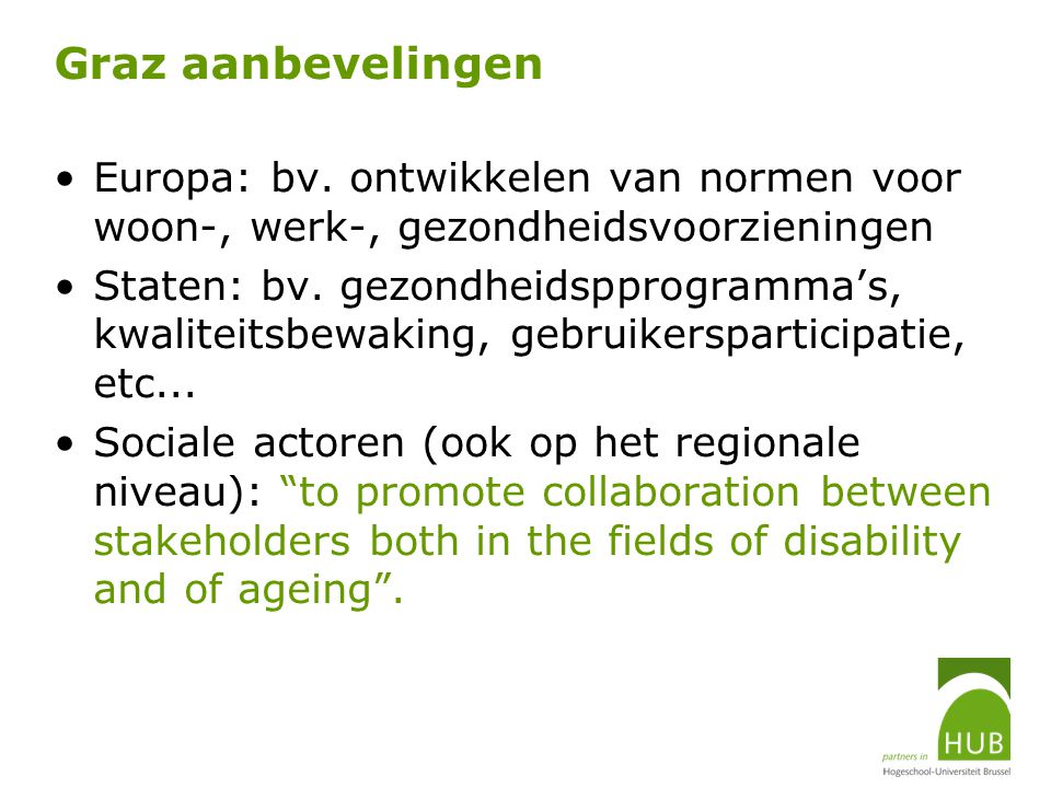 Graz aanbevelingen Europa: bv. ontwikkelen van normen voor woon-, werk-, gezondheidsvoorzieningen.