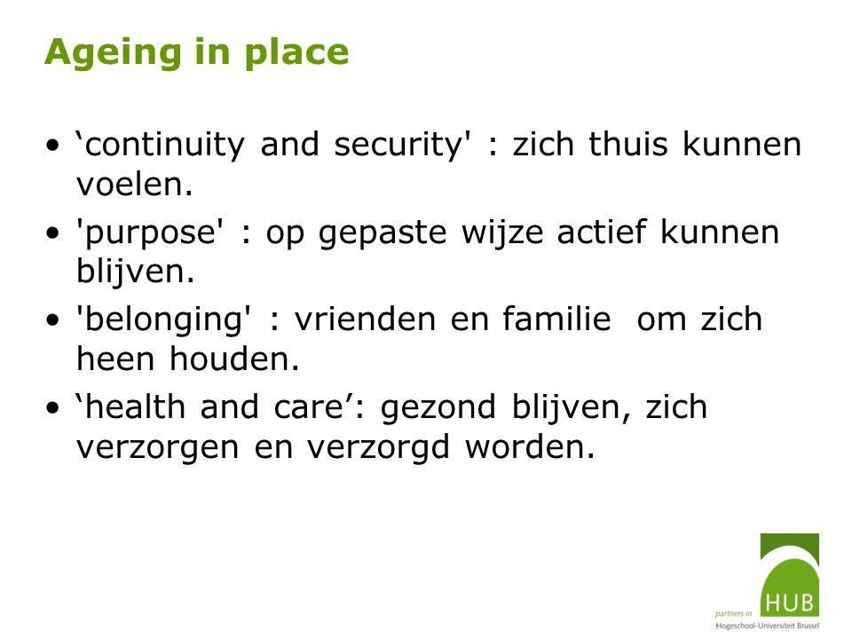 Ageing in place 'continuity and security : zich thuis kunnen voelen.