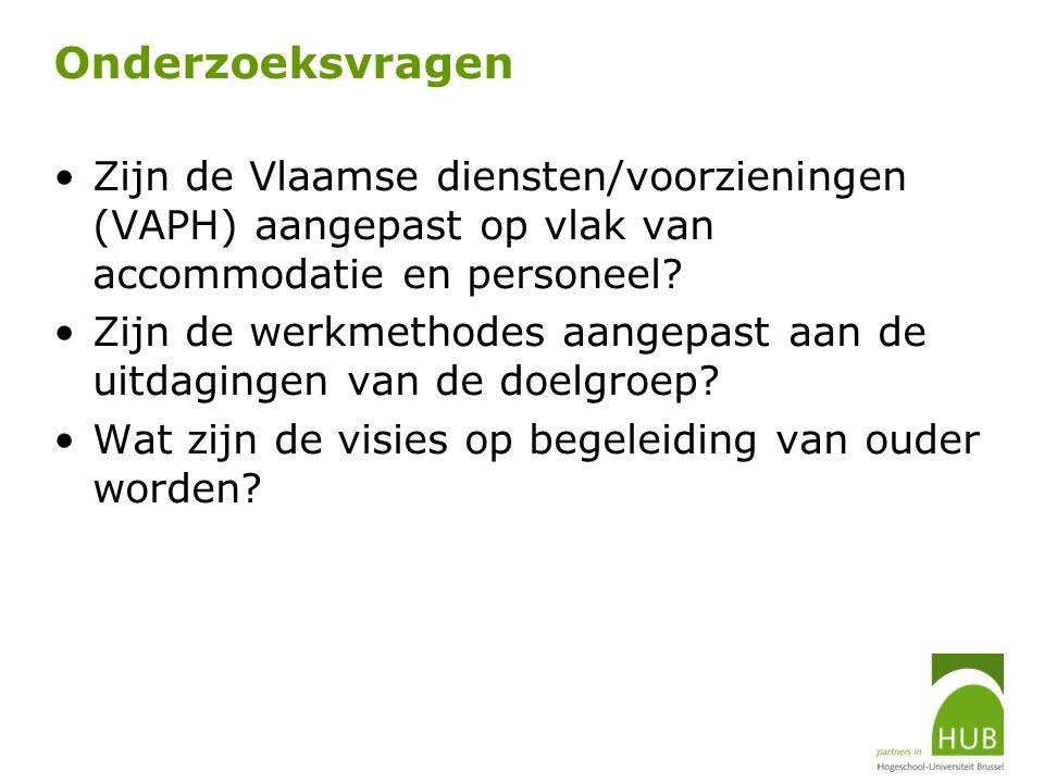 Onderzoeksvragen Zijn de Vlaamse diensten/voorzieningen (VAPH) aangepast op vlak van accommodatie en personeel