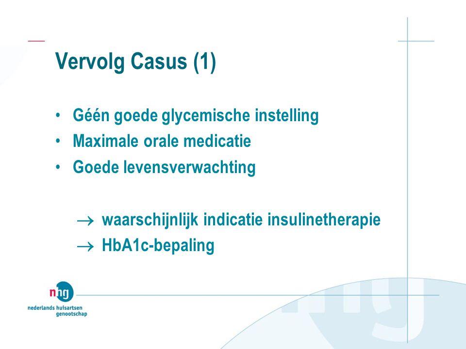 Vervolg Casus (1) Géén goede glycemische instelling