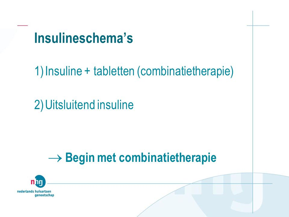 Insulineschema's 1) Insuline + tabletten (combinatietherapie)