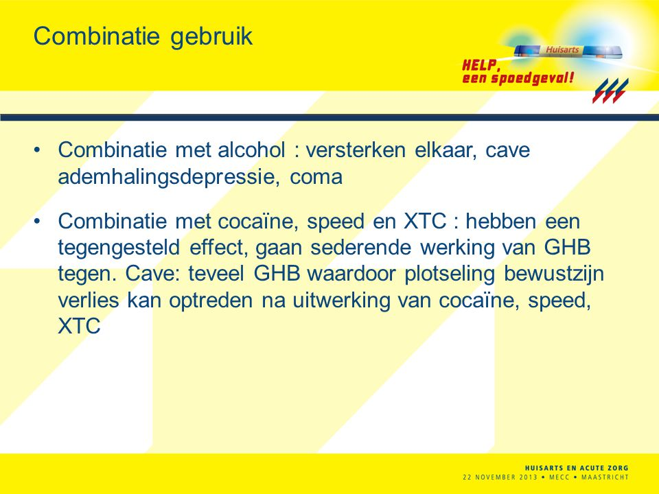 Combinatie gebruik Combinatie met alcohol : versterken elkaar, cave ademhalingsdepressie, coma.