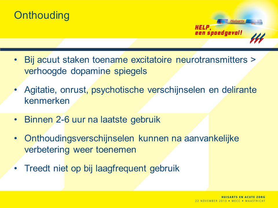 Onthouding Bij acuut staken toename excitatoire neurotransmitters > verhoogde dopamine spiegels.