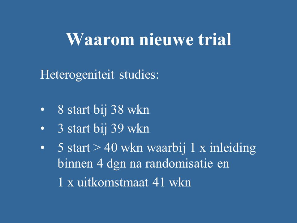 Waarom nieuwe trial Heterogeniteit studies: 8 start bij 38 wkn