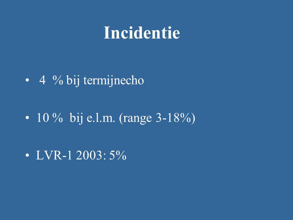 Incidentie 4 % bij termijnecho 10 % bij e.l.m. (range 3-18%)