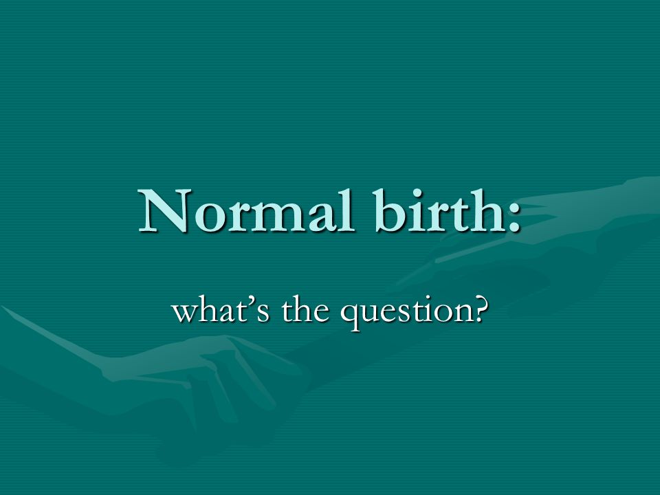 Normal birth: what's the question