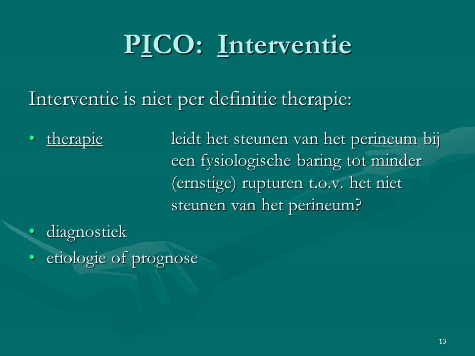 PICO: Interventie Interventie is niet per definitie therapie: