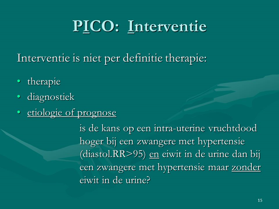 PICO: Interventie Interventie is niet per definitie therapie: therapie