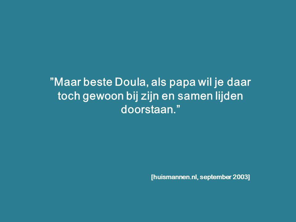 Maar beste Doula, als papa wil je daar toch gewoon bij zijn en samen lijden doorstaan.