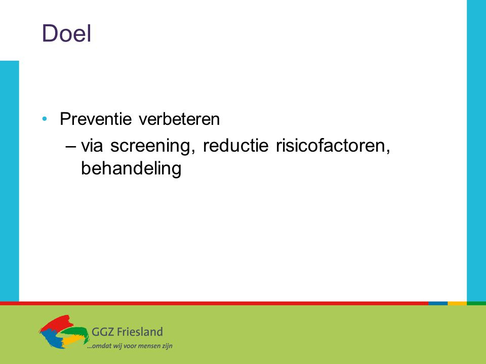 Doel via screening, reductie risicofactoren, behandeling