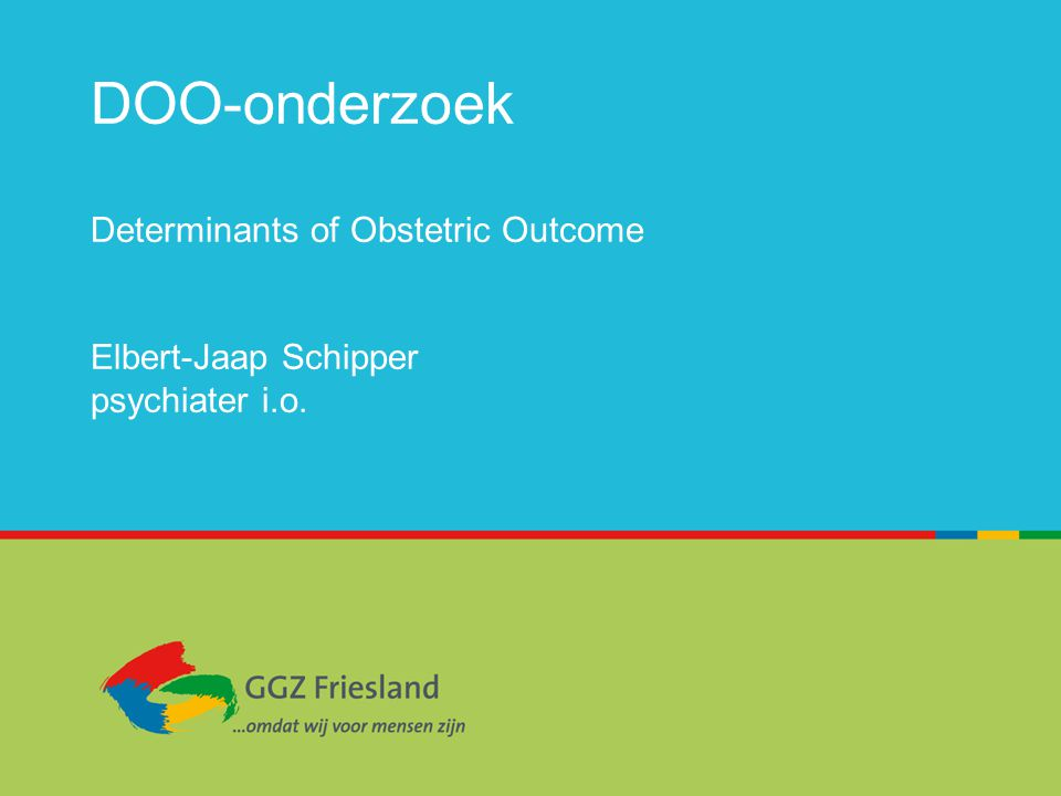 DOO-onderzoek Determinants of Obstetric Outcome Elbert-Jaap Schipper psychiater i.o.