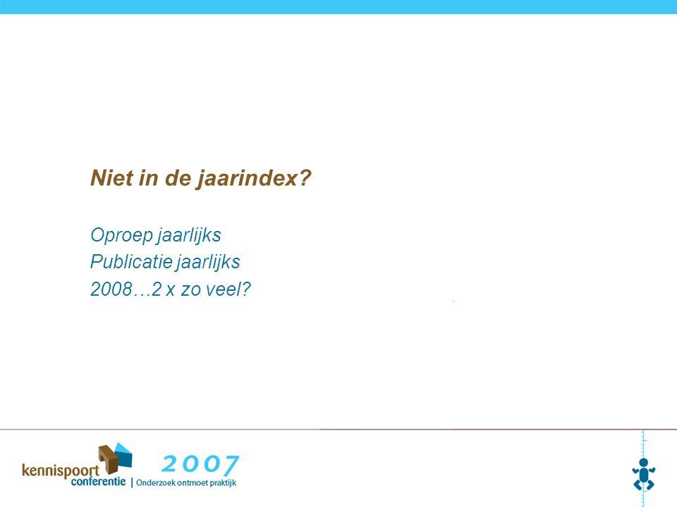 Oproep jaarlijks Publicatie jaarlijks 2008…2 x zo veel