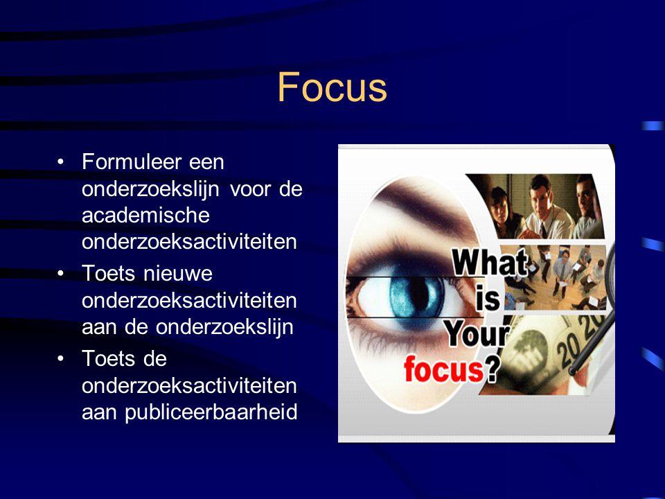 Focus Formuleer een onderzoekslijn voor de academische onderzoeksactiviteiten. Toets nieuwe onderzoeksactiviteiten aan de onderzoekslijn.