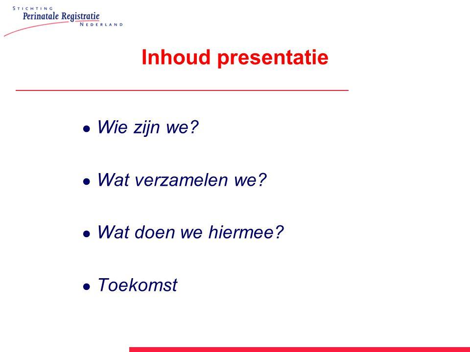 Inhoud presentatie ● Wie zijn we ● Wat verzamelen we